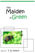 The Maiden in Green by T. D. Hilliard