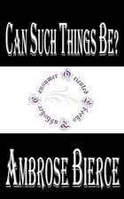 Can Such Things Be? by Ambrose Bierce