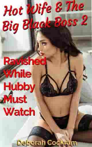 Hot Wife & The Big Black Boss 2: Ravished While Hubby Must Watch
