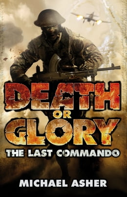 Book Death or Glory I: The Last Commando: The Last Commando by Michael Asher