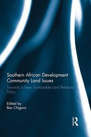 Southern African Development Community Land Issues Towards a New Sustainable Land Relations Policy