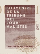 Souvenirs de la tribune des journalistes: 1848-1852 by Philibert Audebrand