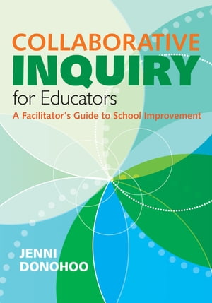 Collaborative Inquiry for Educators A Facilitator's Guide to School Improvement