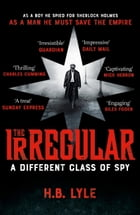 The Irregular: A Different Class of Spy: (The Irregular Book 1) by H.B. Lyle