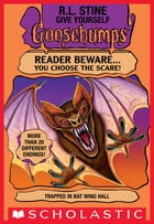 Give Yourself Goosebumps: Trapped in Bat Wing Hall by R. L. Stine