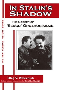 In Stalin's Shadow: Career of Sergo Ordzhonikidze: Career of Sergo Ordzhonikidze