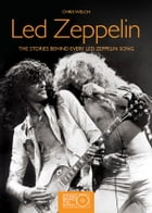 Led Zeppelin: The Stories Behind the Songs by Chris Welch