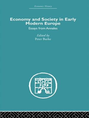 Economy and Society in Early Modern Europe Essays from Annales