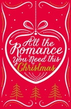 All the Romance You Need This Christmas: 5-Book Festive Collection by Lynn Marie Hulsman