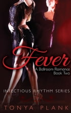 Fever: A Ballroom Romance, Book Two by Tonya Plank