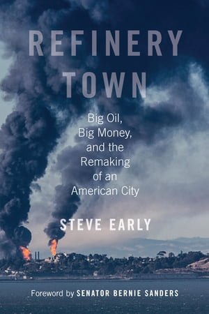 Refinery Town Big Oil,  Big Money,  and the Remaking of an American City