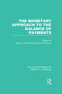 The Monetary Approach to the Balance of Payments (Collected Works of Harry Johnson)