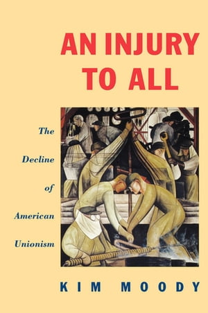 An Injury to All The Decline of American Unionism