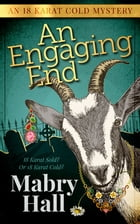 An Engaging End: An 18 Karat Cold Mystery by Mabry Hall