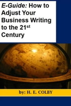 E-Guide: How to Adjust Your Business Writing to the 21st Century by H.E. Colby