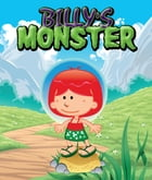 Billy's Monster: Children's Books and Bedtime Stories For Kids Ages 3-16 by Speedy Publishing