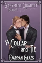 A Collar and Tie (Ganymede Quartet Book 4) by Darrah Glass