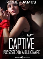 Captive. Possessed by a Billionaire - 1 by Amber James