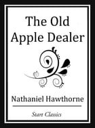The Old Apple Dealer by Nathaniel Hawthorne