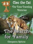 Cleo the Cat, the Time Traveling Historian #3: The Search for Family by Cleopatra Sphinx