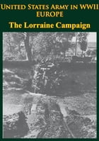 United States Army In WWII - Europe - The Lorraine Campaign: [Illustrated Edition]