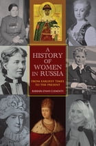 A History of Women in Russia: From Earliest Times to the Present by Barbara Evans Clements
