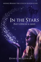 In The Stars Part I, Episode 4: Aries by Debbie McGowan