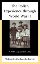 The Polish Experience through World War II: A Better Day Has Not Come