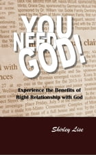 YOU NEED GOD!: Experience the Benefits of Right Relationshp with God by Shirley Lise