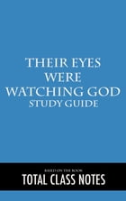 Their Eyes were Watching God: Study Guide: Their Eyes were Watching God, Zora Neal Hurston, Study Review Guide by Total Class Notes