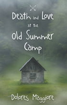 Death and Love at the Old Summer Camp by Dolores Maggiore