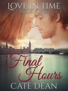 Final Hours (Love in Time Book One) by Cate Dean