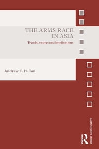 The Arms Race in Asia: Trends, causes and implications