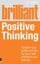 Brilliant Positive Thinking by Sue Hadfield