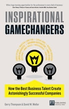Inspirational Gamechangers: Business Lessons From Inspirational Leaders by Gerry Thompson