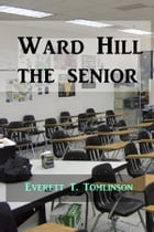 Ward Hill the Senior by Everett T. Tomlinson