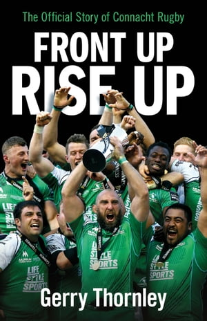 Front Up,  Rise Up The Official Story of Connacht Rugby