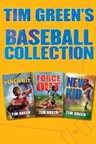 Tim Green's Baseball Collection: Pinch Hit, Force Out, New Kid by Tim Green