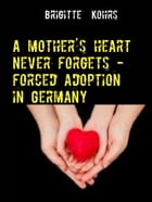 A mother's heart never forgets - forced adoption in Germany by Brigitte Kohrs