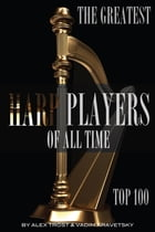 The Greatest Harp Players of All Time: Top 100 by alex trostanetskiy