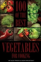 100 of the Best Vegetables for Cooking by alex trostanetskiy