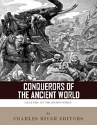Conquerors of the Ancient World: The Lives and Legacies of Alexander the Great and Julius Caesar by Charles River Editors