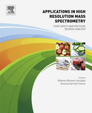 Applications in High Resolution Mass Spectrometry Food Safety and Pesticide Residue Analysis