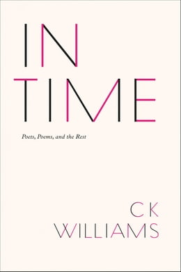 Book In Time: Poets, Poems, and the Rest by C. K. Williams