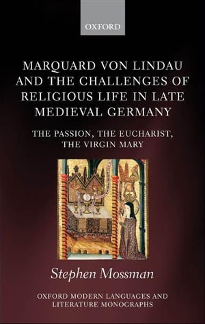 Marquard von Lindau and the Challenges of Religious Life in Late Medieval Germany The Passion,  the Eucharist,  the Virgin Mary