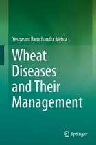 Wheat Diseases and Their Management by Yeshwant Ramchandra Mehta