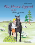 The House Legend of the Black Horse by Barbara Schnepf