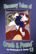 Uncanny Tales of Crush and Pound 12 by Christopher D. Carter