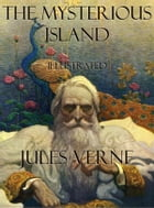 The Mysterious Island: Illustrated by Jules Verne