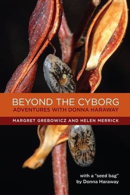Book Beyond the Cyborg: Adventures with Donna Haraway by Margret Grebowicz